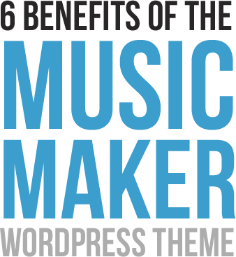 6 Benefits of the Music Maker WordPress Theme