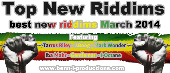 Check out these AMAZING Riddims of March 2014!
