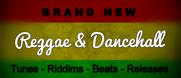 Brand New Reggae and Dancehall Tunes, tracks, beats and Riddims - 2015