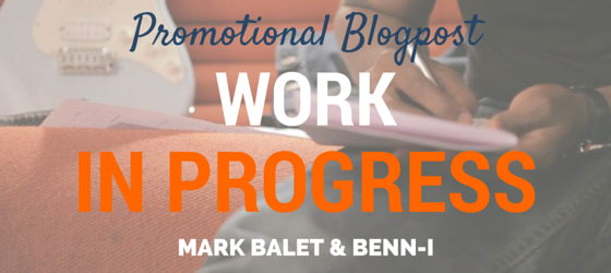 Work in progress Benn-i and Mark Balet