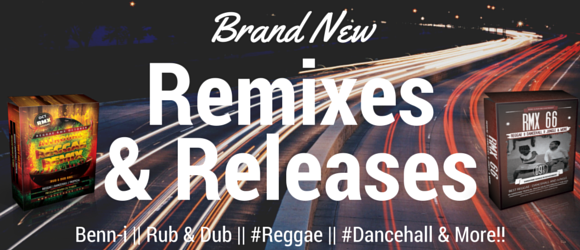 Top Songs and BRand New Remixes - Reggae and Dancehall